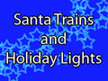 Best Ever Santa Trains and Holiday Lights